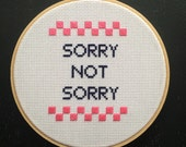 Ready To Ship - SORRY NOT SORRY - 6 inch cross stitch hoop art - Wall Hanging