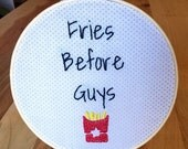 Fries Before Guys Embroidery Hoop