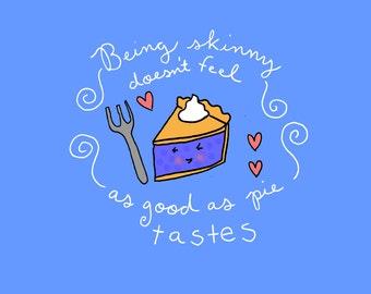 8x10 print Being Skinny Doesn't Feel as Good as Pie Tastes