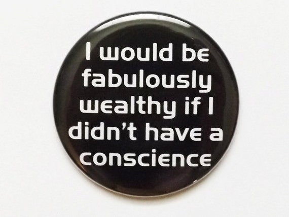 Fabulously Wealthy if I didn't have a Conscience PIN MAGNET MIRROR bottle opener geekery dork nerd party favors stocking stuffer shower gift