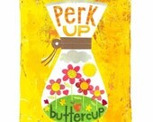 Perk Up Buttercup Collage PRINT - Inspirational Art, Morning, Coffee Lover, Kitchen Art