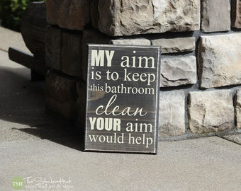 My Aim is to Keep this Bathroom Clean Your Aim Would Help - Bathroom Decor - Quote Saying - Wood Sign - Distressed Sign - Home Decor Signs