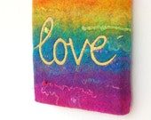 The Colour of Love  - A Felted Rainbow Painting with Gold Stitched and Painted Text, Stretched on a Canvas Frame. Original Art.