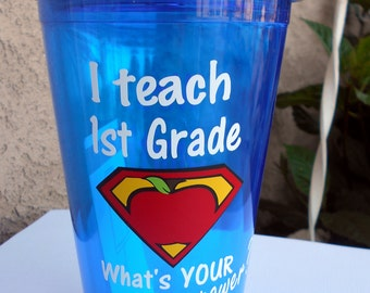 I teach-First Grade-What's your Super power-Personalized-Tumbler-Teacher Tumbler-Teacher End of School-Teacher Appreciation-Back to School-