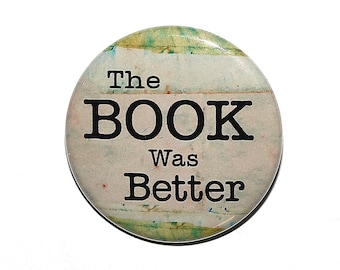 The Book Was Better - Pinback Button Badge 1 1/2 inch 1.5 - Magnet Keychain or Flatback