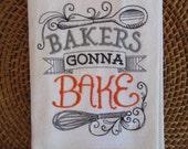 Bakers Gonna Bake - Kitchen Flour Sack Towel - Gourmet - Natural Cotton