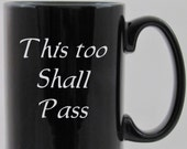 Ceramic Coffee Cup Mug This Too Shall Pass Ingenius font Sandblasted, Engraved, Etched, Engraved