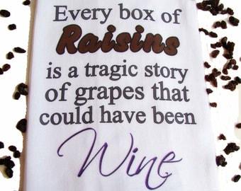 Funny WINE tea towel - Raisins, grapes wine quote Tea towel - Fun Wine theme gift -Flour sack dish towel- super cute