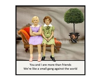Magnet -  You and I are more than friends.  We're like a small gang against the world - Retro Friends Best Friend