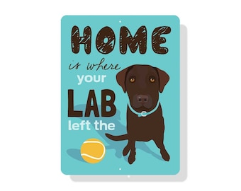"Home is Where your (chocolate) LAB left the BALL Sign 9"" x 12"""