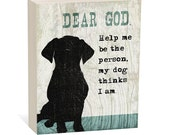 Dear God, Help Me Be the Person My Dog Thinks I Am -  Woodblock Art Sign