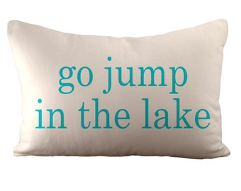 Go jump in the lake  - Cushion Cover - 12x18 - Choose your fabric and font colour