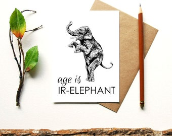 Age Is Ir-Elephant - animal pun birthday card - Elephant - blank inside - funny greeting card - animal card - elephant - age is a number