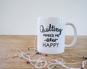 Coffee Mug, Quilting Makes Me Sew Happy Mug, Studio 336, gift, sewing, quilt, 11oz, 15oz
