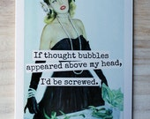 Blank Greeting Card - #135B - If Thought Bubbles Appeared Above My Head, I'd Be Screwed