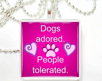 Dogs adored.  People Tolerated Glass Tile Pendant