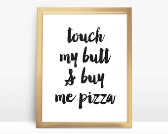 Touch My Butt & Buy Me Pizza 8x10 Instant Download Printable Digital Art Print
