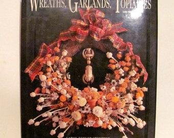 Wreaths, Garlands, Topiaries and Bouquets Book