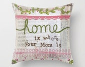 Home is where Mom is.. Decorative pillow available in three sizes