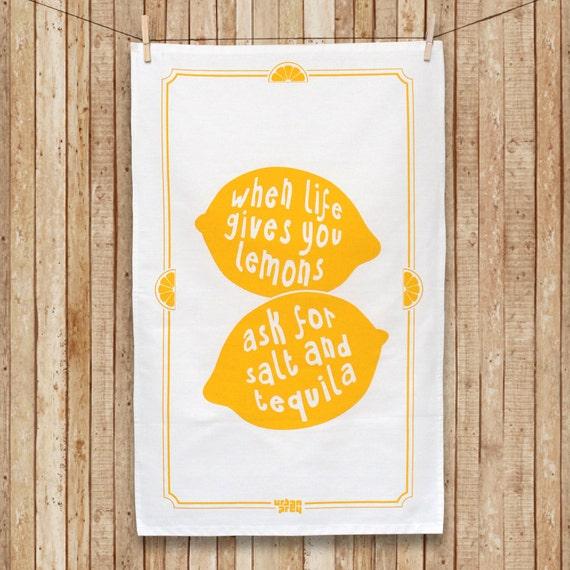 "Lemon Tea Towel  ""When life gives you lemons, ask for salt and tequila"" Cotton Tea Towel"