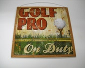 Golf Pro on Duty wooden Wall Art Sign Golfing signs Sports decor golfer Gifts