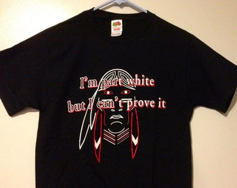 I'm Part White But I Can't Prove It Native American T-Shirt