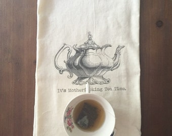 It's Mother-effing Tea Time Flour Sack Tea Towel