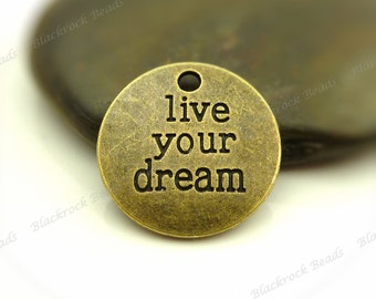 Bulk 12 Live Your Dream Message Charms Antique Bronze Tone Metal 18mm - Etched Message Pendants - BF30