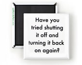 Funny Magnet; Have You Tried Shutting It Off & Turning It Back On Again? Funny Tech Gift; Funny IT Gift; Technology