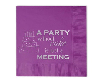 A Party without Cake is just a Meeting Quote Napkins