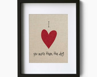 Custom Quote I (heart) you more than the dog art print - I love you custom art print - Valentines day decor