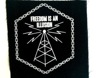 Original Freedom Is an Illusion Protest Patch,Screen Printed White on Black