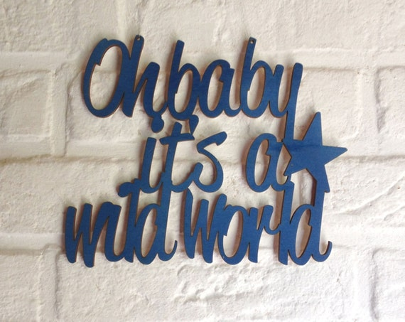 Oh Baby It S A Wild World Sign Laser Cut Sign Quote