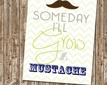 Someday I will grow a mustache sign - Instant Download