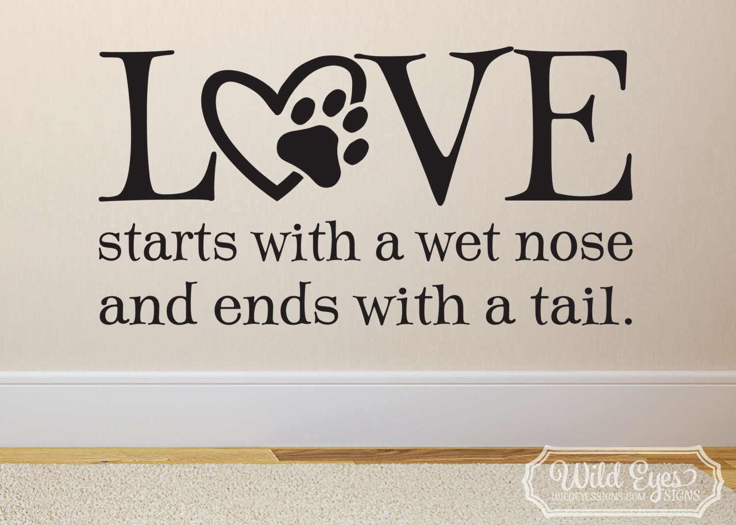 Love Starts With A Wet Nose And Ends With A Tail Wall Vinyl