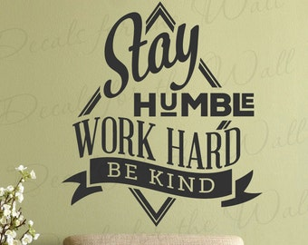 Stay Humble Work Hard Be Kind Motivational Inspirational Inspiring Vinyl Decal Wall Decor Letter Art Quote Sticker inspirational Q39