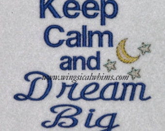 Keep Calm and Dream Big Machine Embroidery Digitized File ONLY