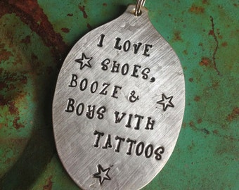 Stamped Vintage Upcycled Spoon Jewelry Pendant - I Love Shoes Booze And Boys With Tattoos