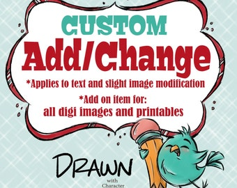 Custom Add or Change Text and/or slight modification of Images and Printables
