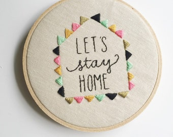 Hand embroidered let's stay home art hoop