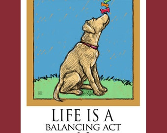 Life Is A Balancing Act Poster of a Yellow Lab Balancing Bones on His Nose