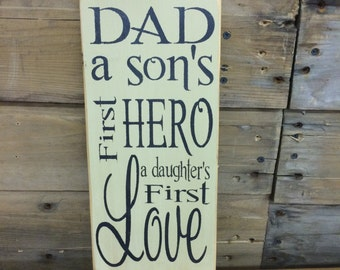 Dad, A son's first Hero, a daughter's first Love. Wooden Primitive Sign Father's Day Gift, Father's Birthday Gift
