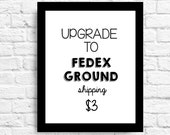 Fedex Groud Shipping Upgrade- Can Be Added on to Any Order!