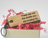 These are not the droids you are looking for. Engraved Wooden Keychain. Funny Christmas Gift or Stocking Stuffer
