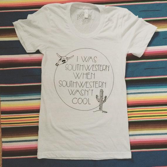 I Was Southwestern When Southwestern Wasn't Cool summer tee