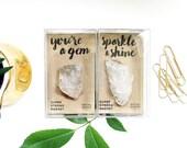 Quartz Magnet / You're a Gem, Sparkle & Shine