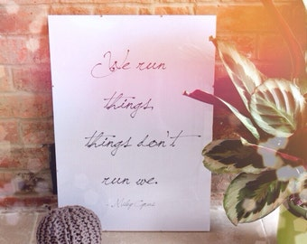 We run things, things don't run we - Miley Cyrus. Typography Art Print - Poster - Quotes