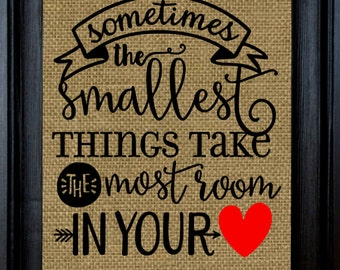 Print Gift Burlap Print ~Sometimes the smallest things take the most room in your heart- 8x10 Burlap print-