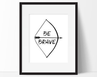 Be Brave Art Print, Office Decor 5x7, 8X10, 11x14 Bow & Arrow Art, Arrow Print, Black and White Art, Nursery Decor, Nursery Wall Art