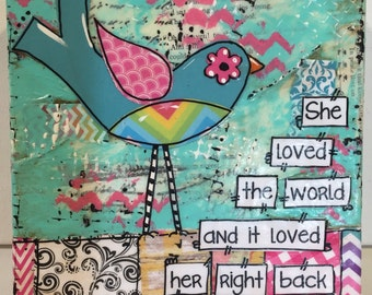"Mixed Media Bird Painting, Whimsical Bird, "" She loved the world and it loved her right back"""